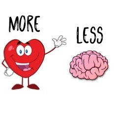 more heart less brain